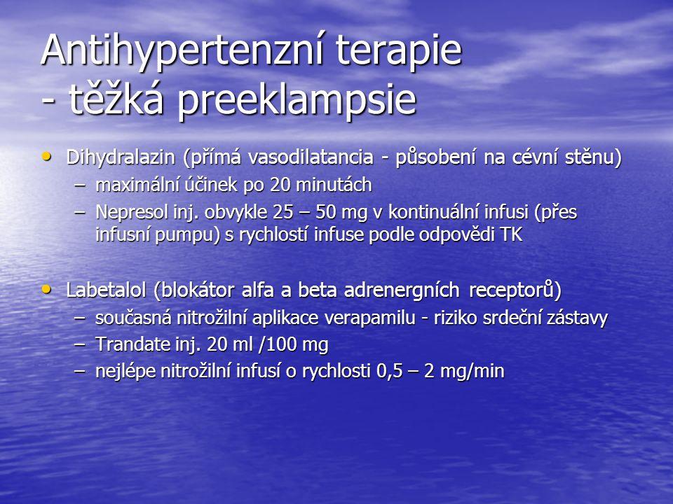 Antihypertenzní terapie - těžká preeklampsie Dihydralazin (přímá vasodilatancia - působení na cévní stěnu) Dihydralazin (přímá vasodilatancia - působe