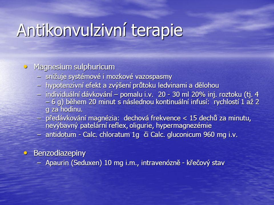Antikonvulzivní terapie Magnesium sulphuricum Magnesium sulphuricum –snižuje systémové i mozkové vazospasmy –hypotenzivní efekt a zvýšení průtoku ledv