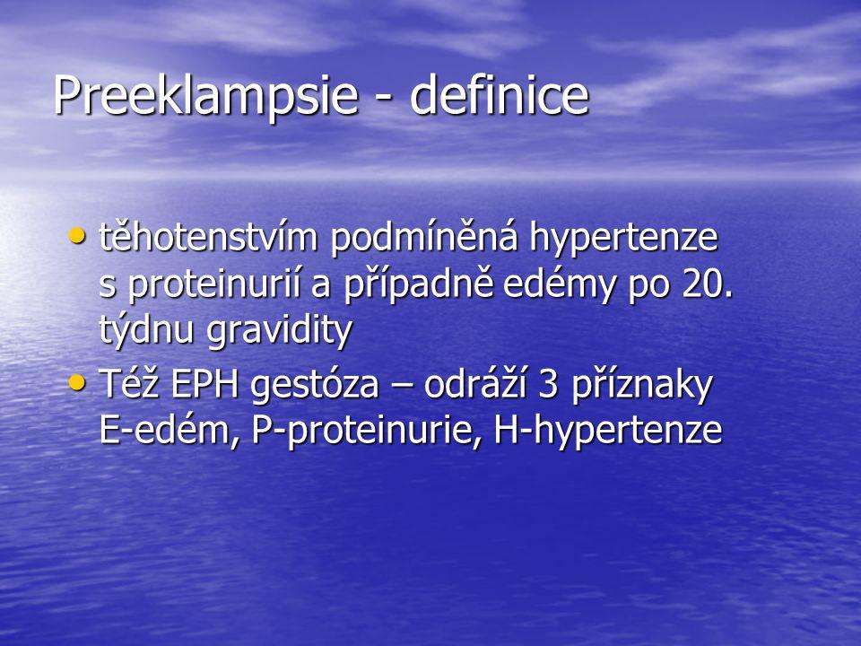 Preeklampsie - definice těhotenstvím podmíněná hypertenze s proteinurií a případně edémy po 20. týdnu gravidity těhotenstvím podmíněná hypertenze s pr