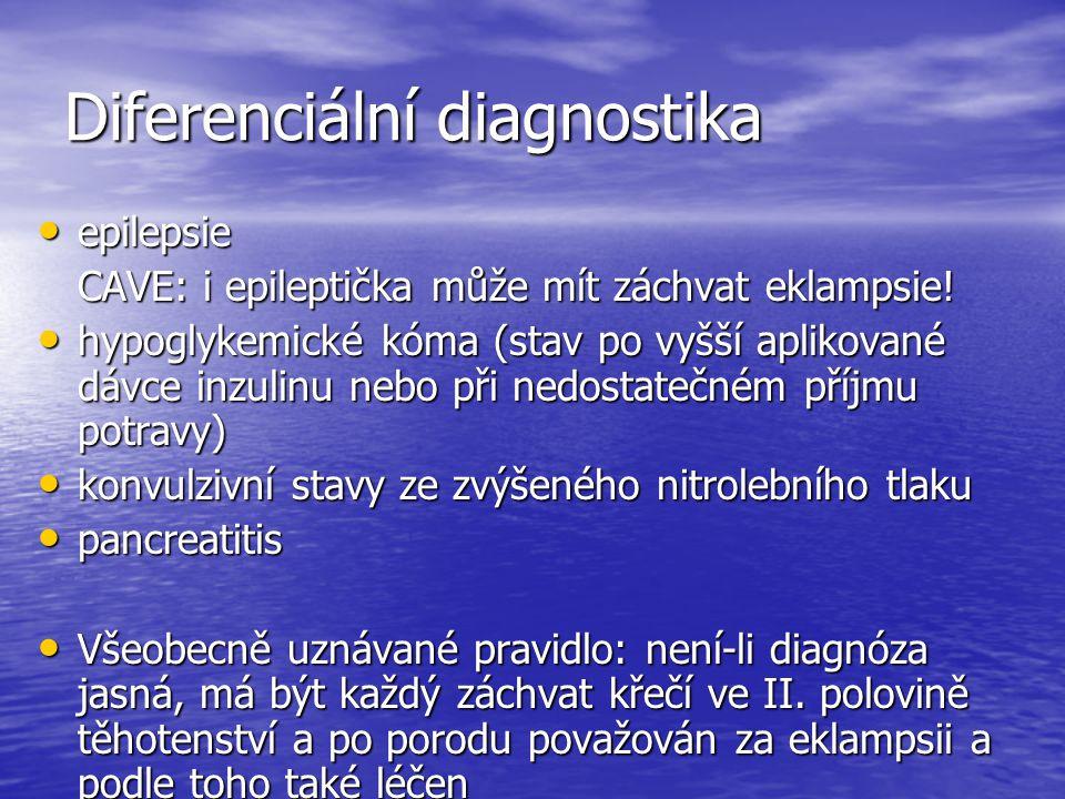 Diferenciální diagnostika epilepsie epilepsie CAVE: i epileptička může mít záchvat eklampsie! hypoglykemické kóma (stav po vyšší aplikované dávce inzu