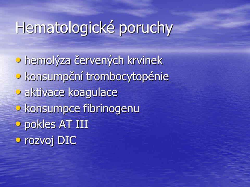 Hematologické poruchy hemolýza červených krvinek hemolýza červených krvinek konsumpční trombocytopénie konsumpční trombocytopénie aktivace koagulace a