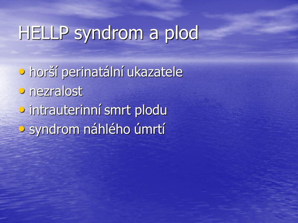 HELLP syndrom a plod horší perinatální ukazatele horší perinatální ukazatele nezralost nezralost intrauterinní smrt plodu intrauterinní smrt plodu syn