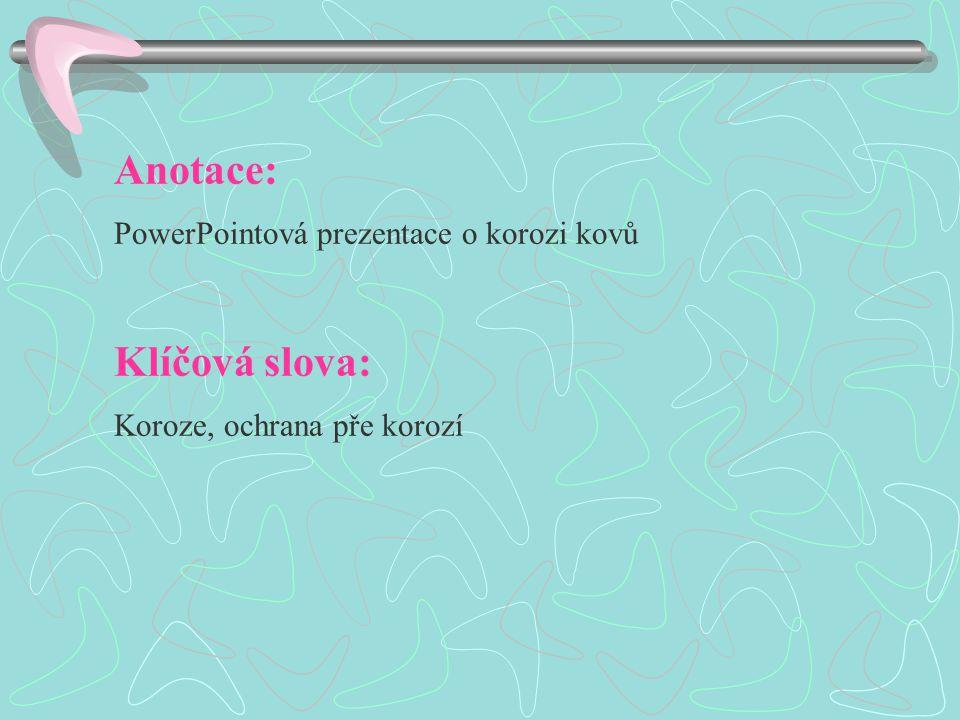 Anotace: PowerPointová prezentace o korozi kovů Klíčová slova: Koroze, ochrana pře korozí