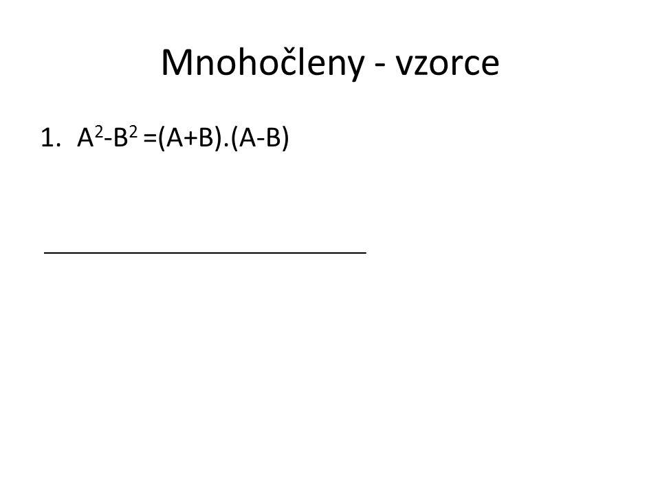 Mnohočleny - vzorce 1.A 2 -B 2 =(A+B).(A-B)