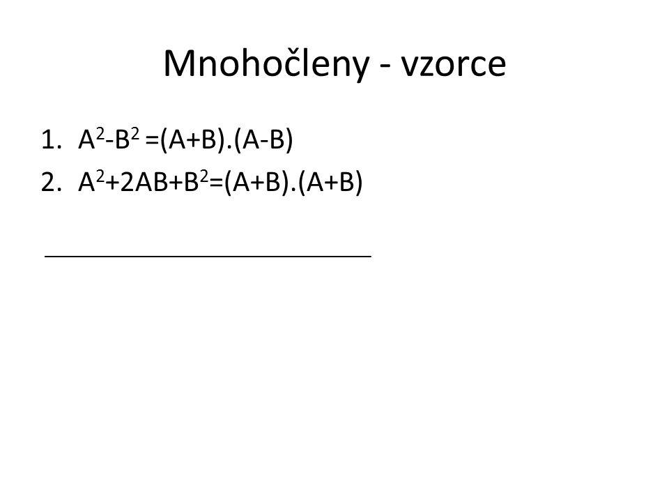 Mnohočleny - vzorce 1.A 2 -B 2 =(A+B).(A-B) 2.A 2 +2AB+B 2 =(A+B).(A+B)