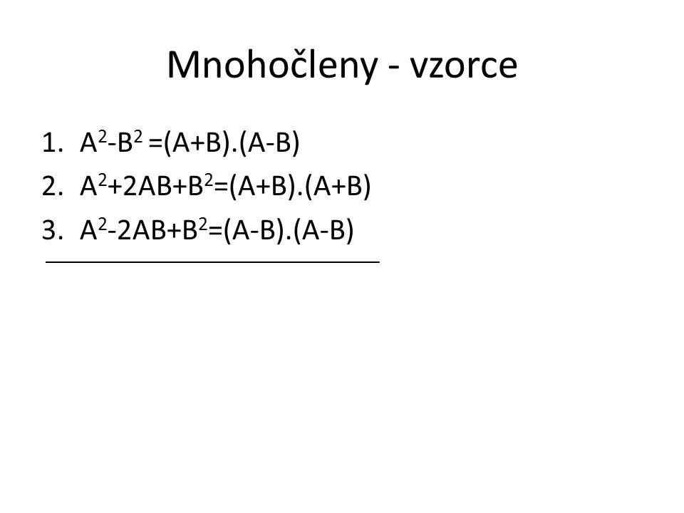 Mnohočleny - vzorce 1.A 2 -B 2 =(A+B).(A-B) 2.A 2 +2AB+B 2 =(A+B).(A+B) 3.A 2 -2AB+B 2 =(A-B).(A-B)