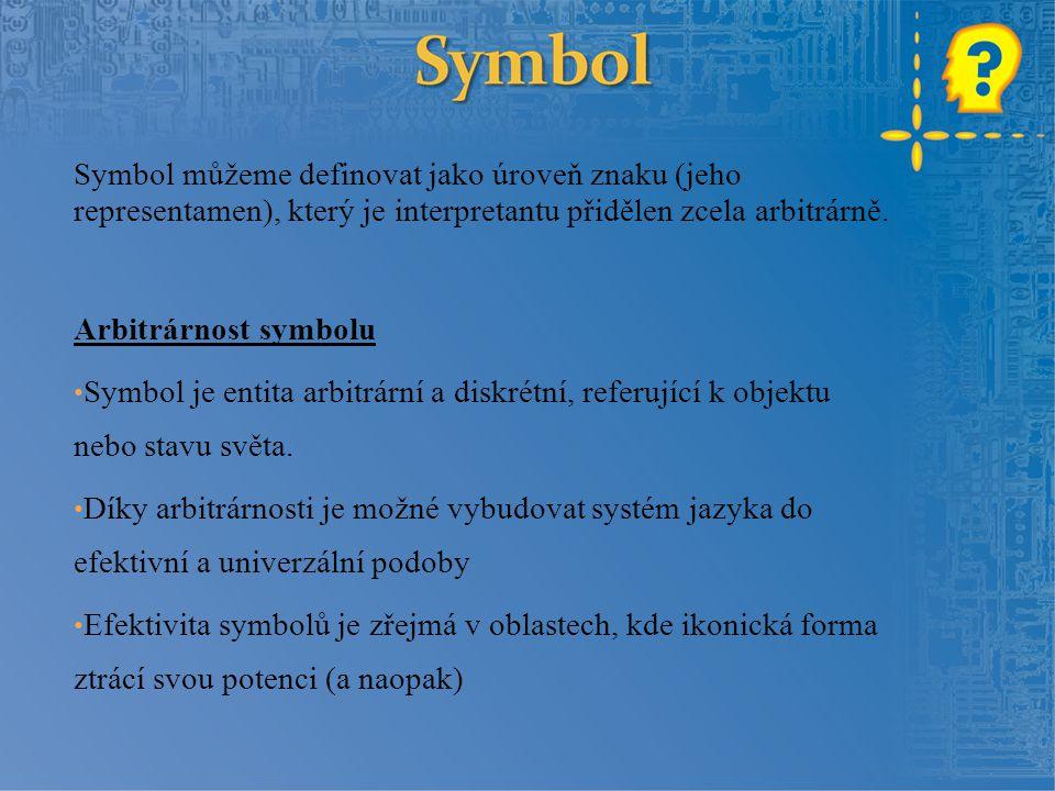 Symbol můžeme definovat jako úroveň znaku (jeho representamen), který je interpretantu přidělen zcela arbitrárně. Arbitrárnost symbolu Symbol je entit