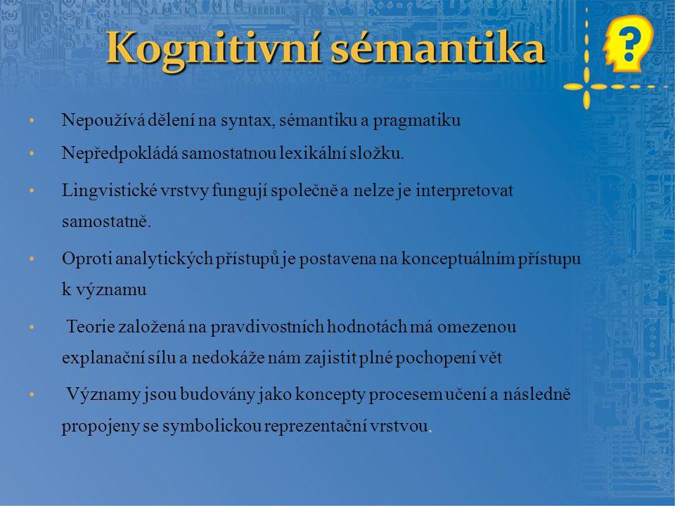 Nepoužívá dělení na syntax, sémantiku a pragmatiku Nepředpokládá samostatnou lexikální složku. Lingvistické vrstvy fungují společně a nelze je interpr