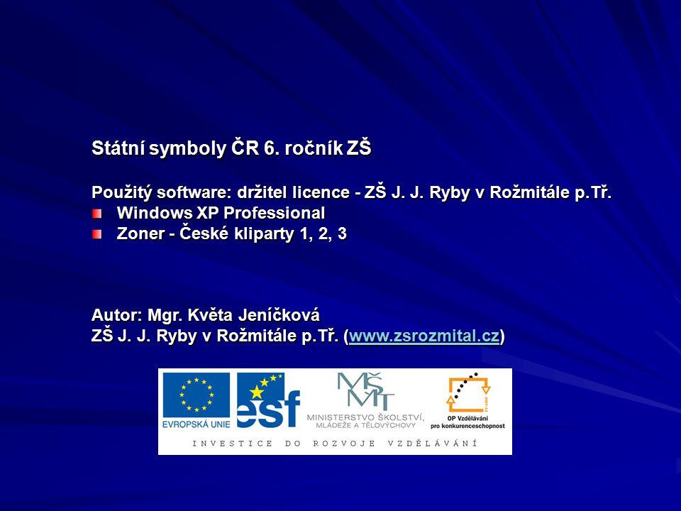 Státní symboly ČR 6. ročník ZŠ Použitý software: držitel licence - ZŠ J.