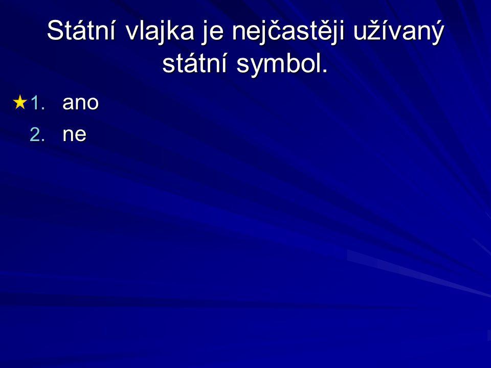Státní vlajka je nejčastěji užívaný státní symbol. 1. ano 2. ne