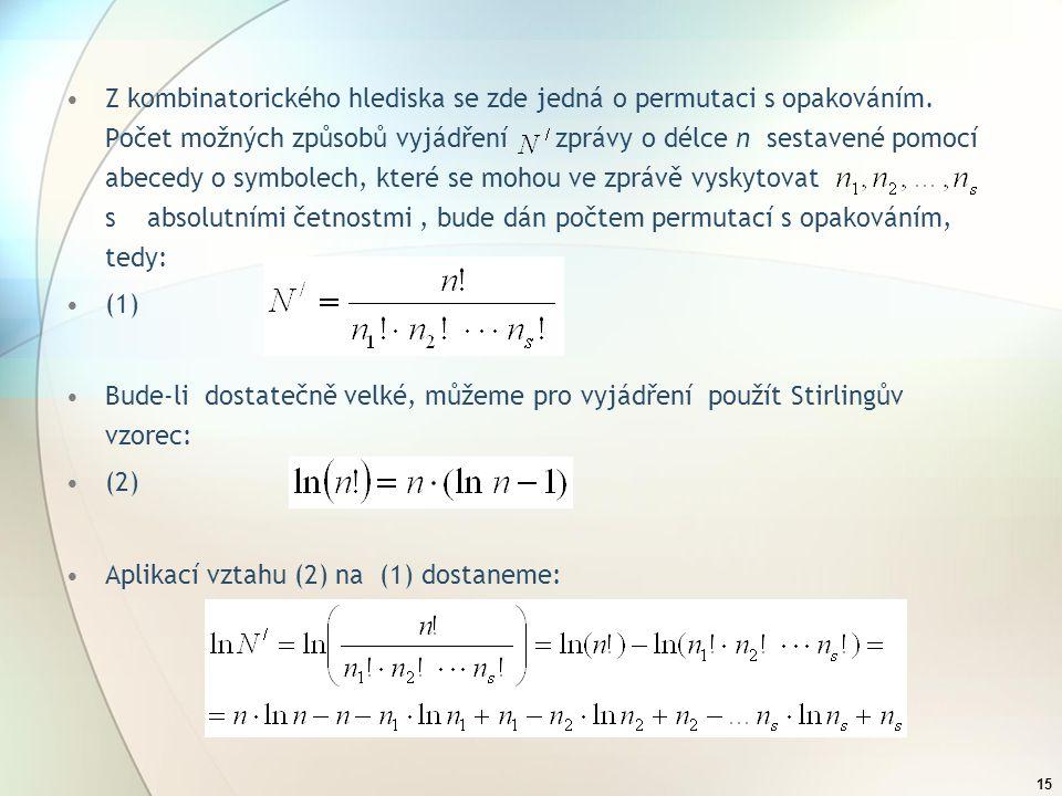 14 Určení míry informace podle Shannona Představme si, že máme abecedu a z této abecedy se sestavují zprávy o délce n. Předpokládejme např., že s=2 a