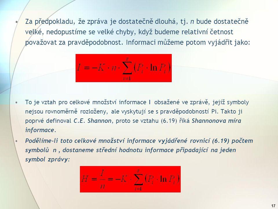 16 Během odvozování Hartleyovy míry informace jsme dospěli k poznatku, že informace je úměrná logaritmu počtu možných alternativ (viz. (6.12), skripta