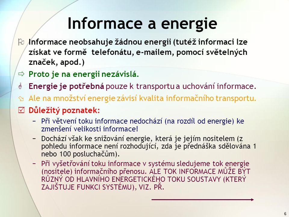 6 Informace a energie  Informace neobsahuje žádnou energii (tutéž informaci lze získat ve formě telefonátu, e-mailem, pomocí světelných značek, apod.)  Proto je na energii nezávislá.