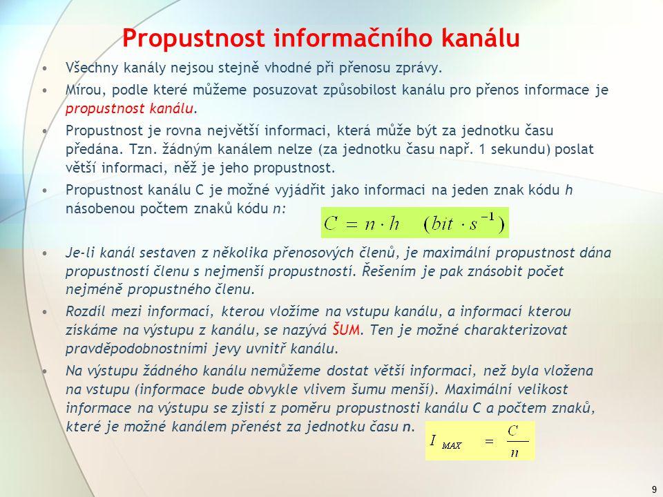 9 Propustnost informačního kanálu Všechny kanály nejsou stejně vhodné při přenosu zprávy.