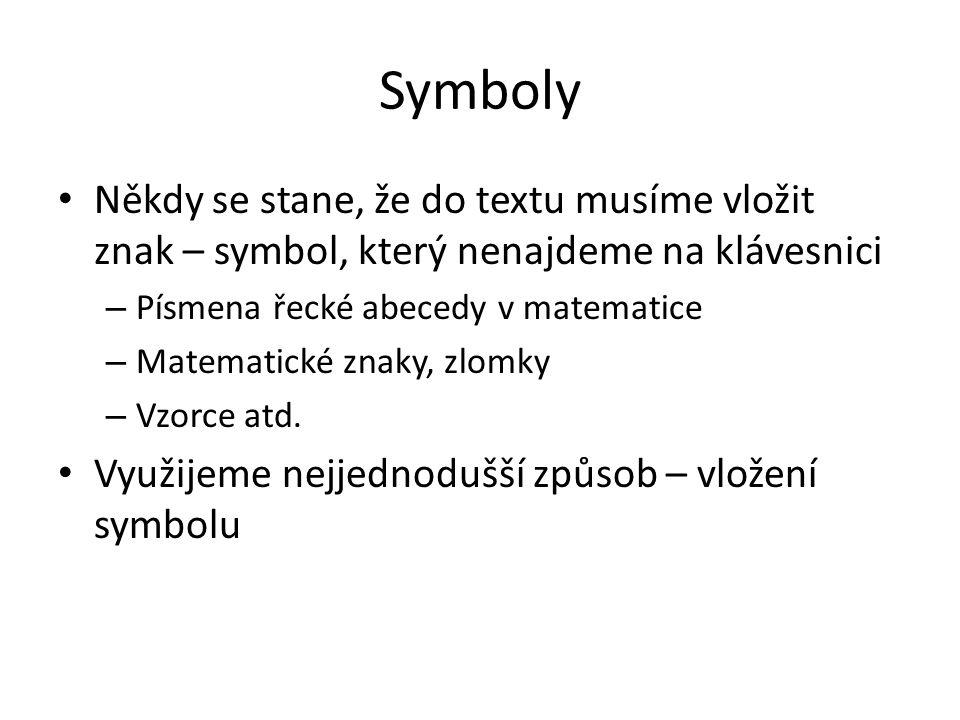 Symboly Někdy se stane, že do textu musíme vložit znak – symbol, který nenajdeme na klávesnici – Písmena řecké abecedy v matematice – Matematické znak