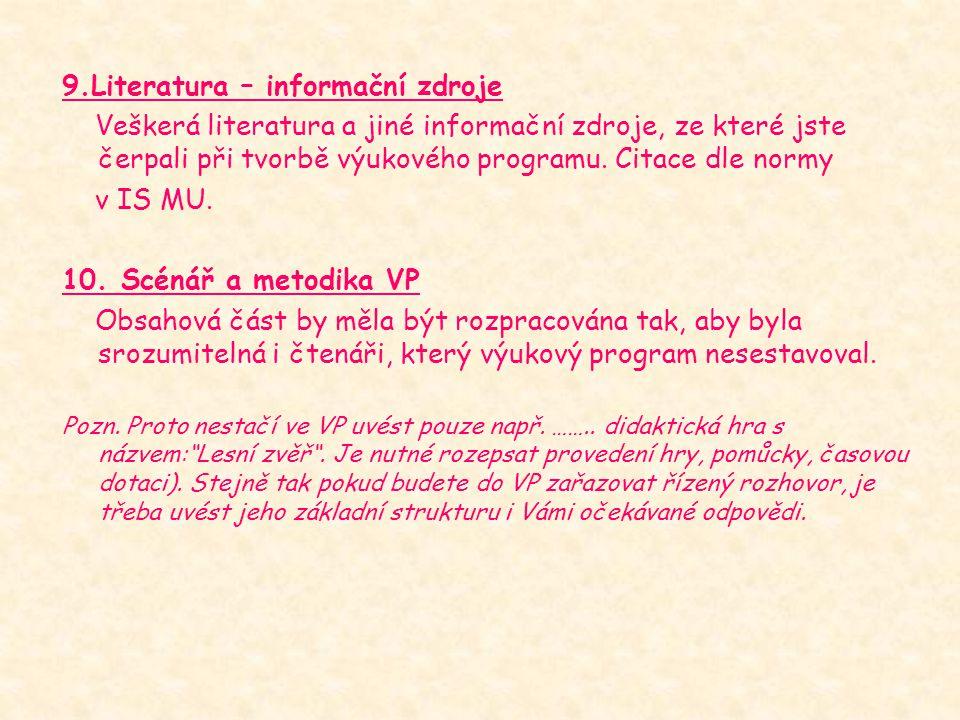 9.Literatura – informační zdroje Veškerá literatura a jiné informační zdroje, ze které jste čerpali při tvorbě výukového programu. Citace dle normy v