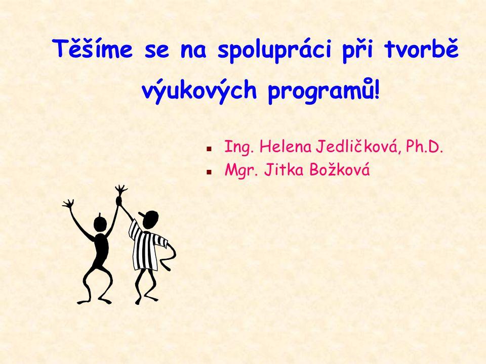 Těšíme se na spolupráci při tvorbě výukových programů! n Ing. Helena Jedličková, Ph.D. n Mgr. Jitka Božková