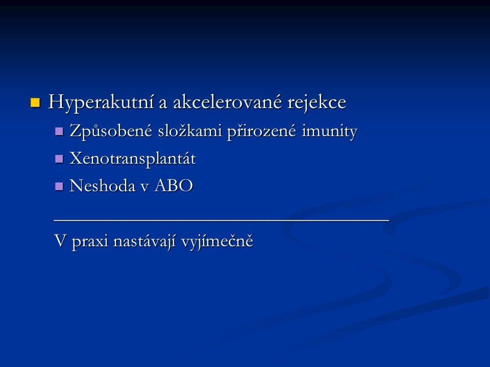 Hyperakutní a akcelerované rejekce Hyperakutní a akcelerované rejekce Způsobené složkami přirozené imunity Způsobené složkami přirozené imunity Xenotr