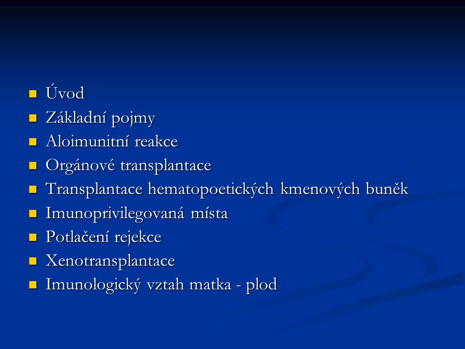 Úvod Úvod Základní pojmy Základní pojmy Aloimunitní reakce Aloimunitní reakce Orgánové transplantace Orgánové transplantace Transplantace hematopoetic