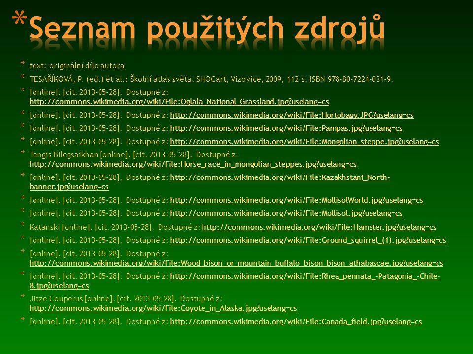 * text: originální dílo autora * TESAŘÍKOVÁ, P. (ed.) et al.: Školní atlas světa. SHOCart, Vizovice, 2009, 112 s. ISBN 978-80-7224-031-9. * [online].