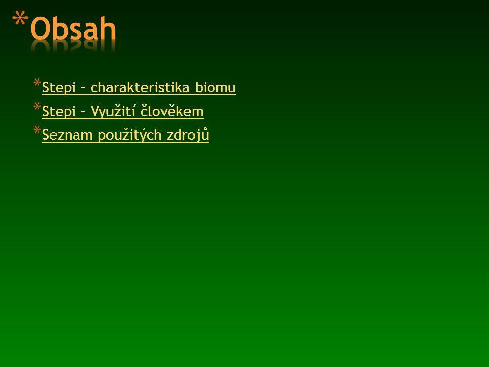 * Stepi – charakteristika biomu Stepi – charakteristika biomu * Stepi – Využití člověkem Stepi – Využití člověkem * Seznam použitých zdrojů Seznam pou