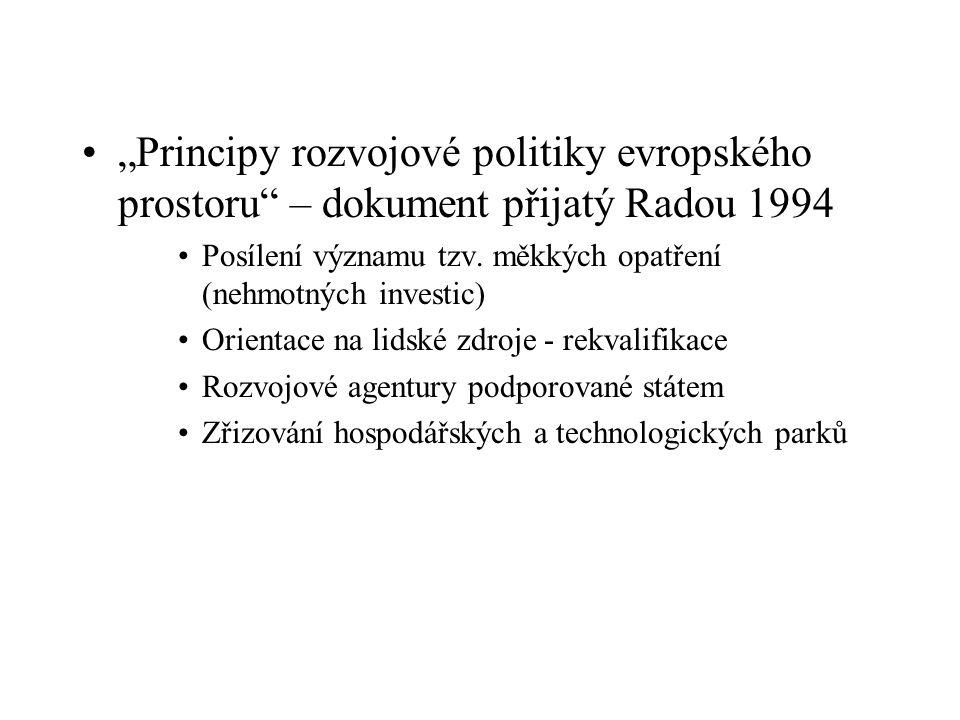 """""""Principy rozvojové politiky evropského prostoru"""" – dokument přijatý Radou 1994 Posílení významu tzv. měkkých opatření (nehmotných investic) Orientace"""