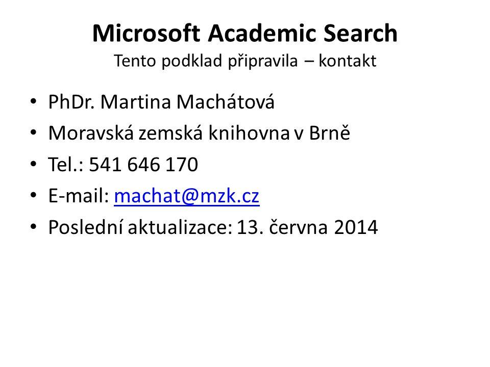 Microsoft Academic Search Tento podklad připravila – kontakt PhDr. Martina Machátová Moravská zemská knihovna v Brně Tel.: 541 646 170 E-mail: machat@