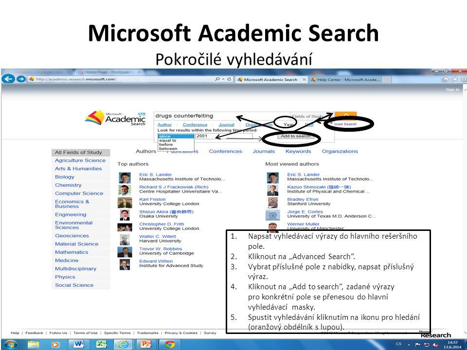 """Microsoft Academic Search Pokročilé vyhledávání 1.Napsat vyhledávací výrazy do hlavního rešeršního pole. 2.Kliknout na """"Advanced Search"""". 3.Vybrat pří"""