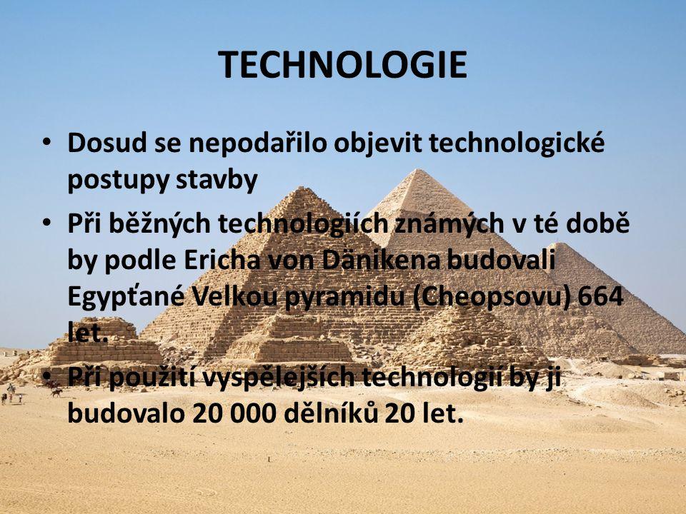 TECHNOLOGIE Dosud se nepodařilo objevit technologické postupy stavby Při běžných technologiích známých v té době by podle Ericha von Dänikena budovali Egypťané Velkou pyramidu (Cheopsovu) 664 let.