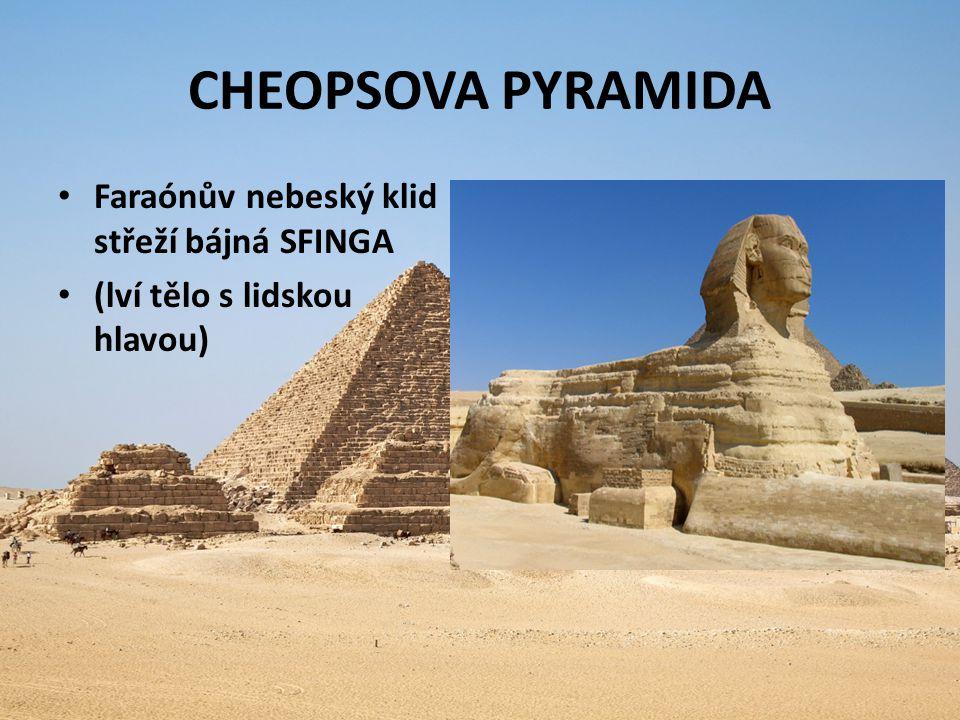 CHEOPSOVA PYRAMIDA Faraónův nebeský klid střeží bájná SFINGA (lví tělo s lidskou hlavou)