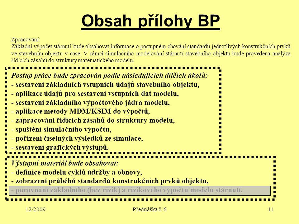 12/2009Přednáška č. 611 Obsah přílohy BP Zpracovaní: Základní výpočet stárnutí bude obsahovat informace o postupném chování standardů jednotlivých kon