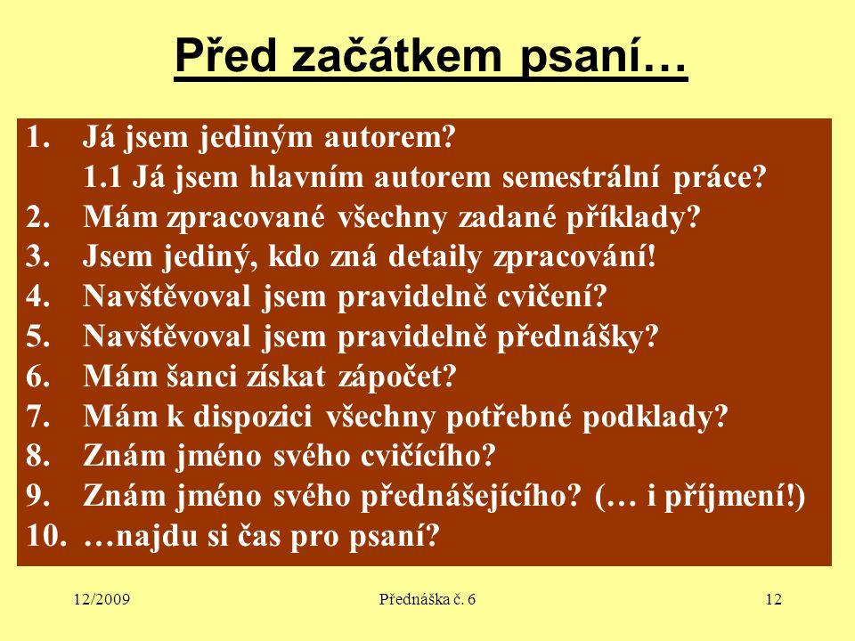 12/2009Přednáška č. 612 Před začátkem psaní… 1.Já jsem jediným autorem.
