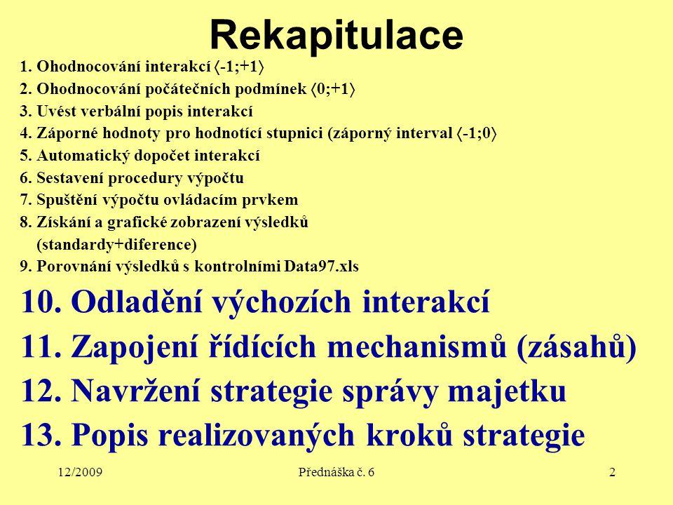 12/2009Přednáška č. 62 Rekapitulace 1. Ohodnocování interakcí  -1;+1  2. Ohodnocování počátečních podmínek  0;+1  3. Uvést verbální popis interakc
