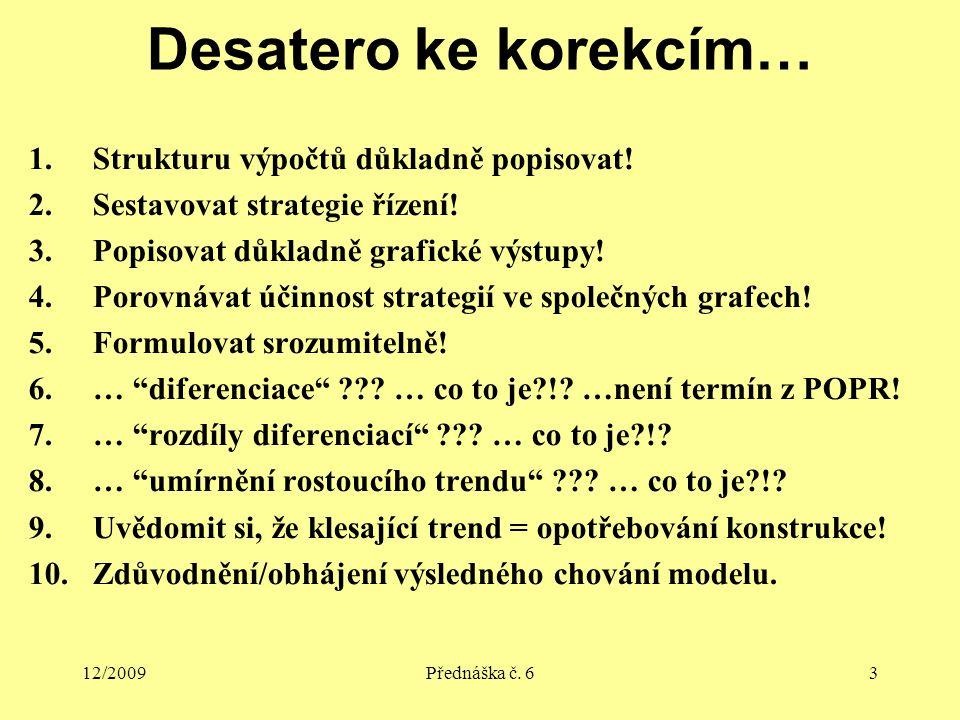 12/2009Přednáška č. 63 Desatero ke korekcím… 1.Strukturu výpočtů důkladně popisovat.