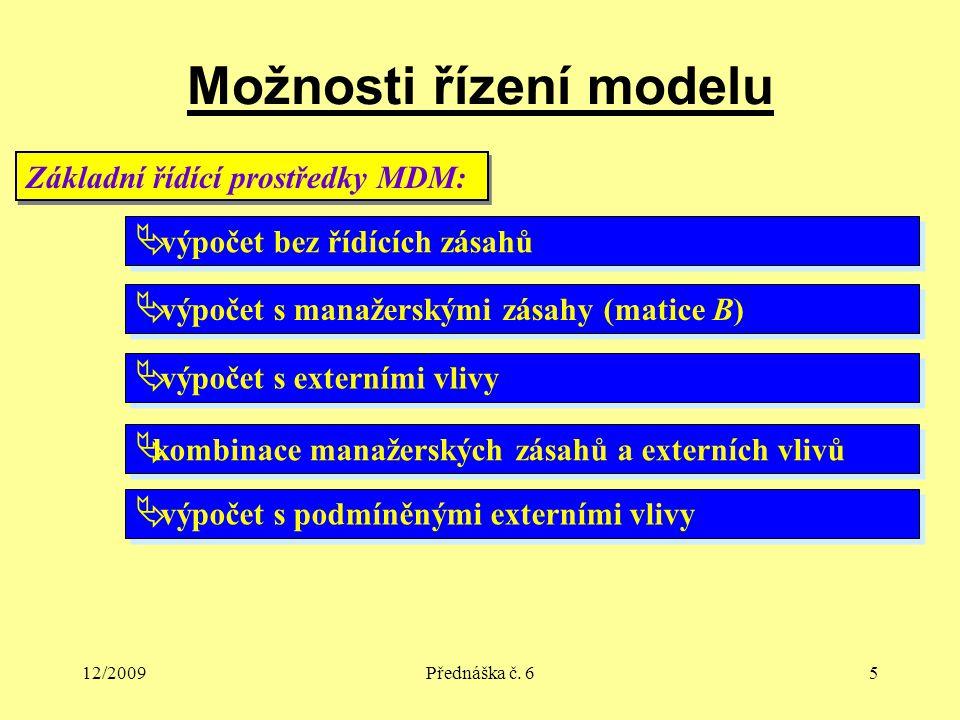 12/2009Přednáška č. 65 Možnosti řízení modelu Základní řídící prostředky MDM:  výpočet s manažerskými zásahy (matice B)  výpočet s externími vlivy 