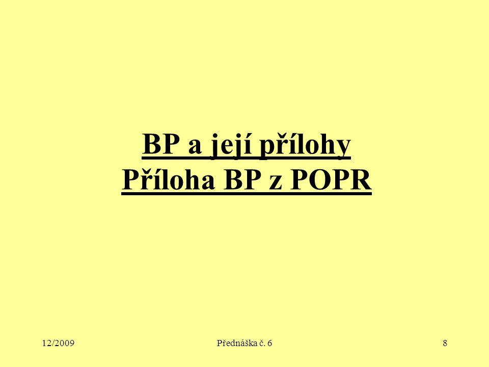 12/2009Přednáška č. 68 BP a její přílohy Příloha BP z POPR
