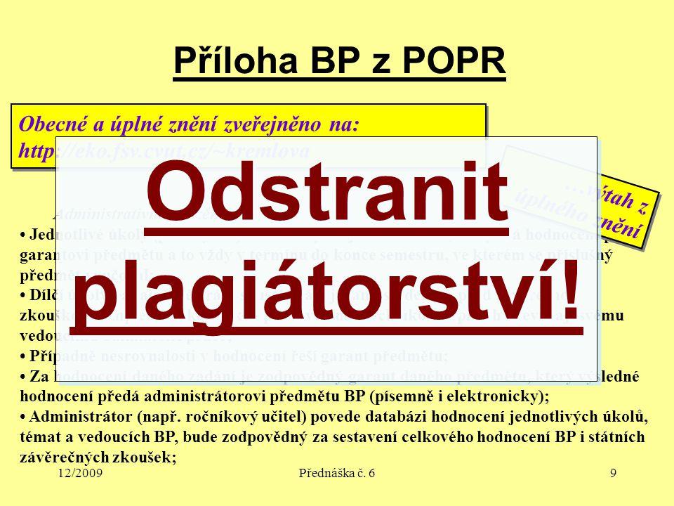 12/2009Přednáška č. 69 Příloha BP z POPR Administrativní zajištění Jednotlivé úkoly (přílohy BP) hodnotí vyučující na cvičení, který svá hodnocení pře