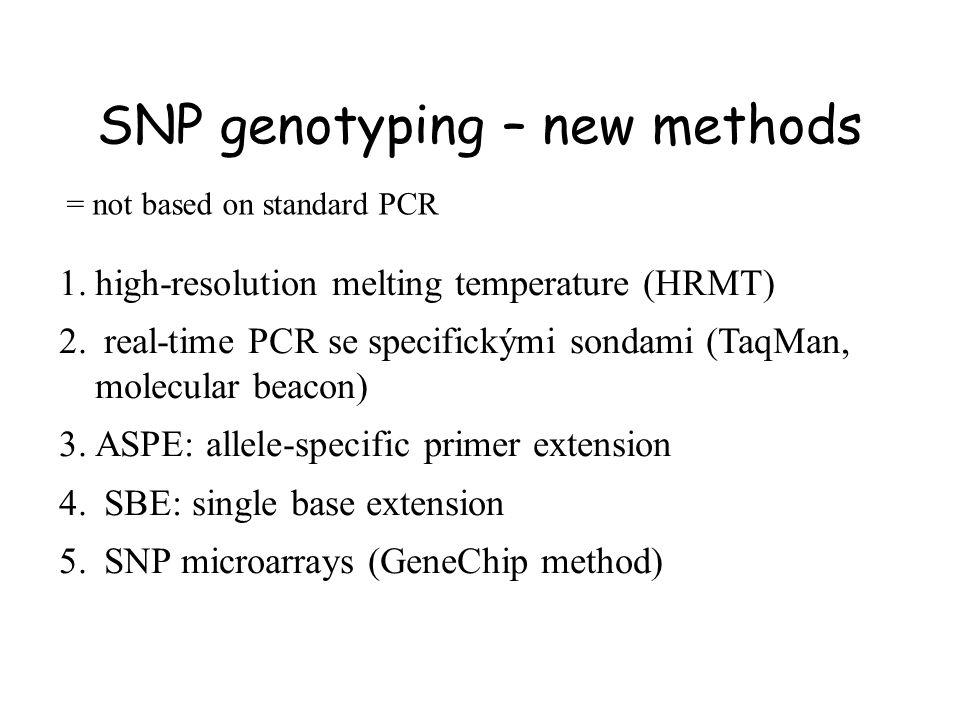 SNP genotyping – new methods 1.high-resolution melting temperature (HRMT) 2. real-time PCR se specifickými sondami (TaqMan, molecular beacon) 3.ASPE: