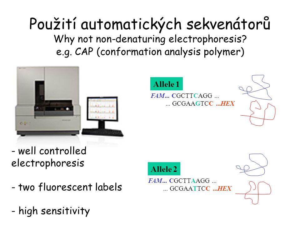 Použití automatických sekvenátorů Why not non-denaturing electrophoresis? - well controlled electrophoresis - two fluorescent labels - high sensitivit