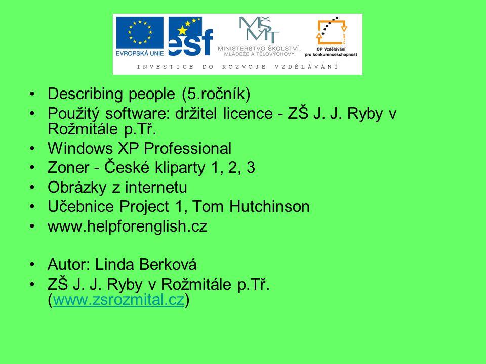 Describing people (5.ročník) Použitý software: držitel licence - ZŠ J.