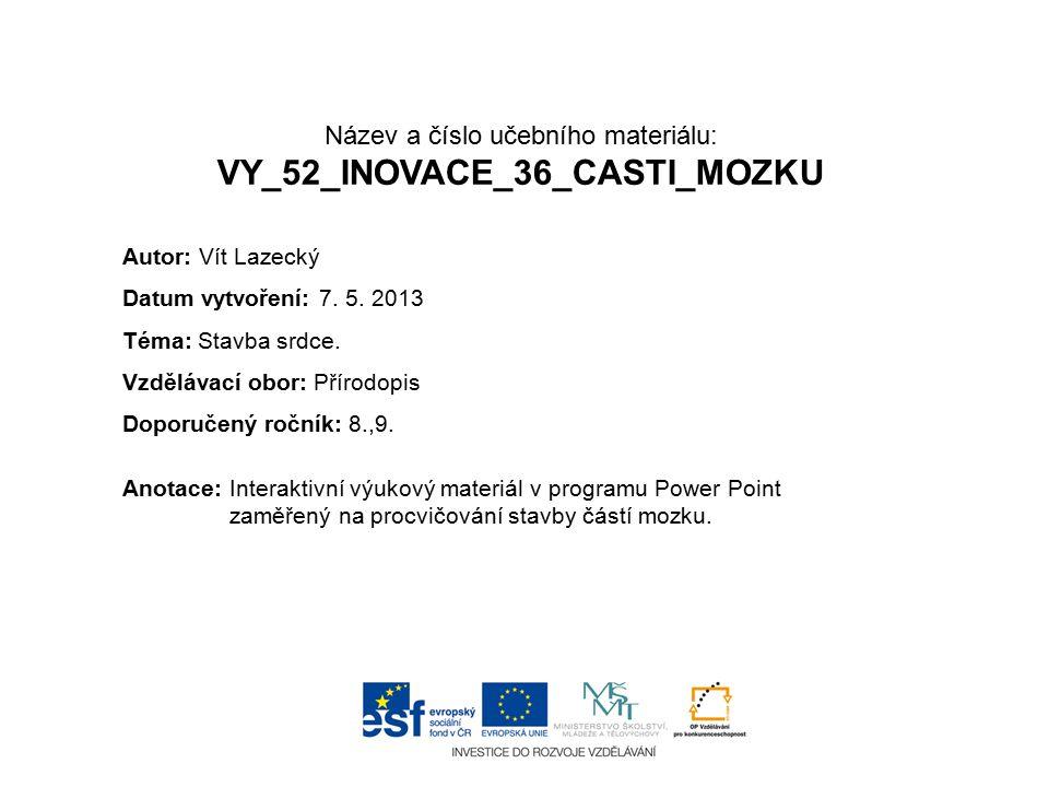 Název a číslo učebního materiálu: VY_52_INOVACE_36_CASTI_MOZKU Anotace:Interaktivní výukový materiál v programu Power Point zaměřený na procvičování s