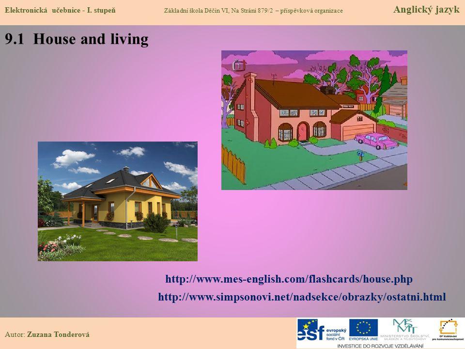 9.1 House and living Elektronická učebnice - I. stupeň Základní škola Děčín VI, Na Stráni 879/2 – příspěvková organizace Anglický jazyk Autor: Zuzana