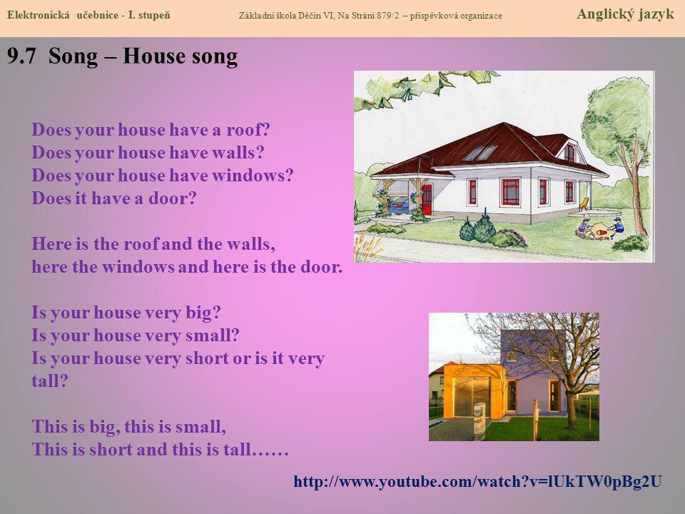9.7 Song – House song Elektronická učebnice - I. stupeň Základní škola Děčín VI, Na Stráni 879/2 – příspěvková organizace Anglický jazyk http://www.yo