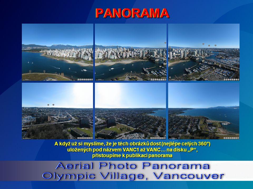"""PANORAMAPANORAMA A když už si myslíme, že je těch obrázků dost (nejlépe celých 360°) uložených pod názvem VANC1 až VANC… na disku """"P , přistoupíme k publikaci panorama"""