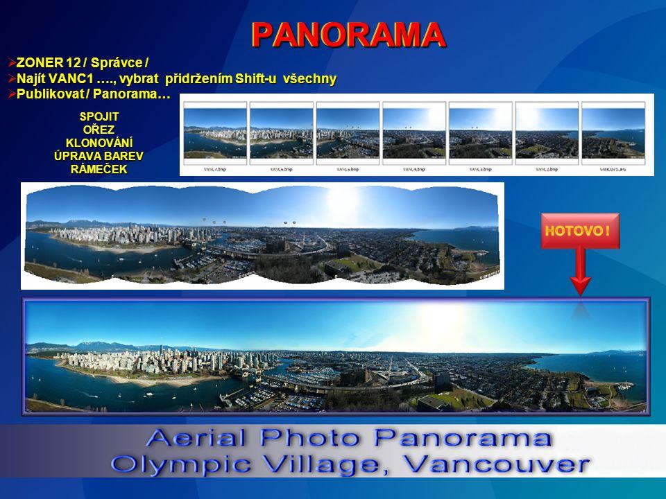  ZONER 12 / Správce /  Najít VANC1 …., vybrat přidržením Shift-u všechny  Publikovat / Panorama… PANORAMAPANORAMASPOJITOŘEZKLONOVÁNÍ ÚPRAVA BAREV RÁMEČEK