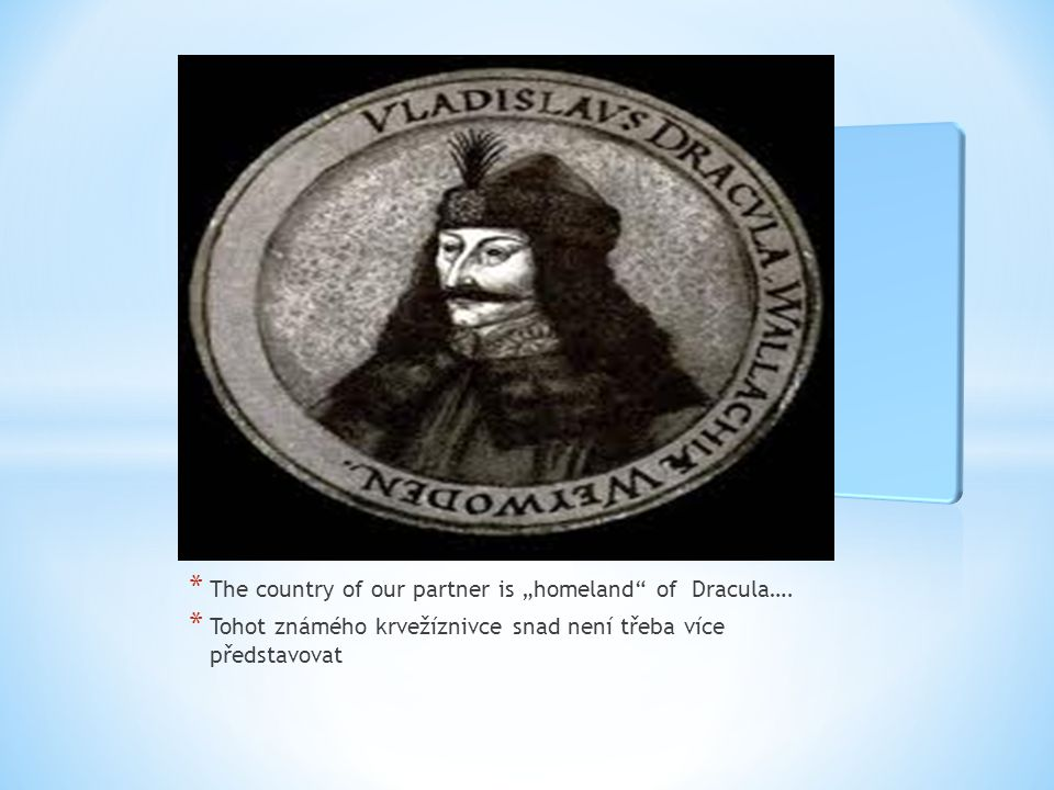 "* The country of our partner is ""homeland of Dracula…."
