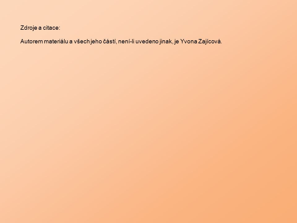 Zdroje a citace: Autorem materiálu a všech jeho částí, není-li uvedeno jinak, je Yvona Zajícová.