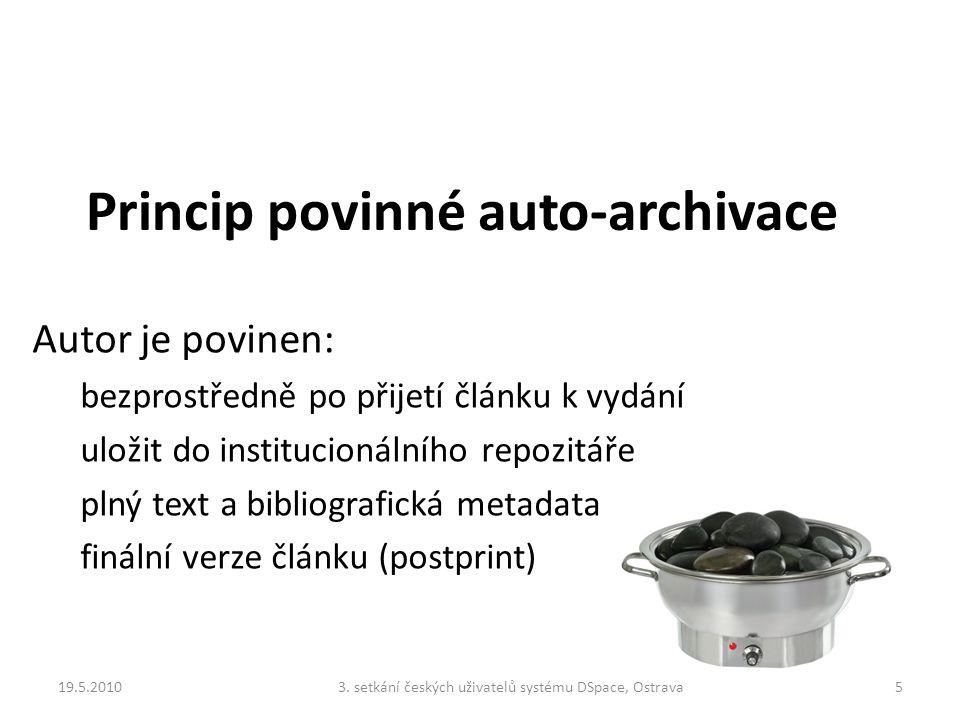 Princip povinné auto-archivace Autor je povinen: bezprostředně po přijetí článku k vydání uložit do institucionálního repozitáře plný text a bibliografická metadata finální verze článku (postprint) 19.5.201053.