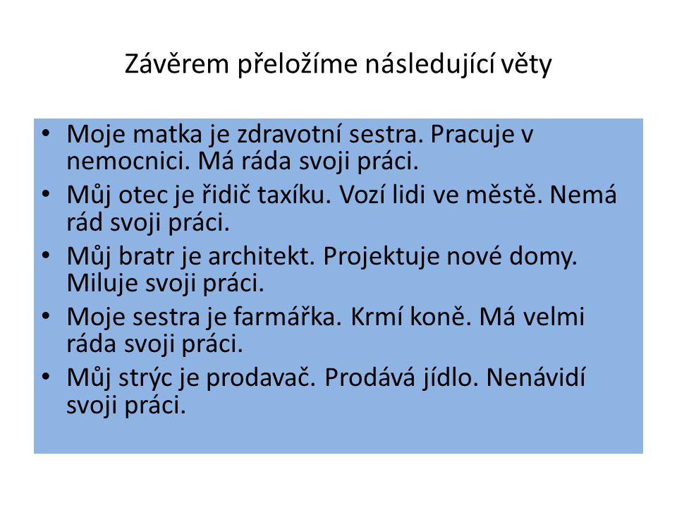 Závěrem přeložíme následující věty Moje matka je zdravotní sestra.