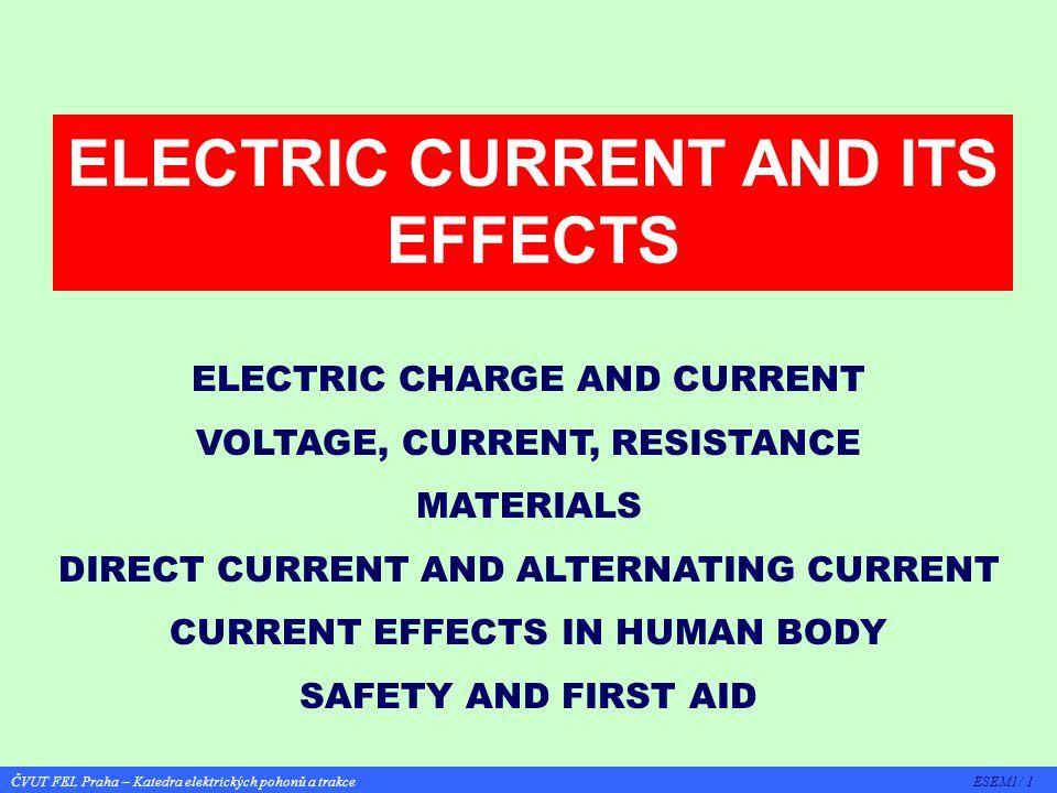 ČVUT FEL Praha – Katedra elektrických pohonů a trakce ESEM1/ 12 PHYSIOLOGICAL EFFETCS Effects of current flow through living organism, especially human body.